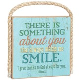 There Is Something About You That Always Makes Me Smile Plaque