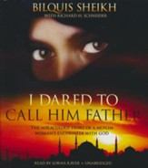 I Dared to Call Him Father: The Miraculous Story of a Muslim Woman's Encounter with God - unabridged audiobook on CD