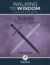 Walking to Wisdom Literature Guide: The Last Battle Student Edition