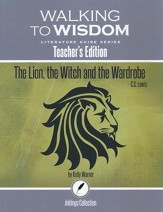 Walking to Wisdom Literature Guide: The Lion, the Witch and the Wardrobe Teacher's Edition