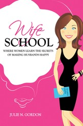 Wife School: Where Women Learn the Secrets of Making Husbands Happy - eBook