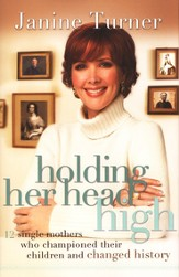 Holding Her Head High: Inspiration from 12 Single Mothers Who Championed Their Children and Changed History - eBook