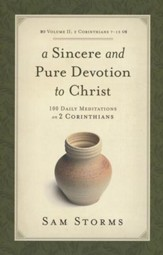 A Sincere and Pure Devotion to Christ: 100 Daily Meditations on 2 Corinthians (Vol. 2)