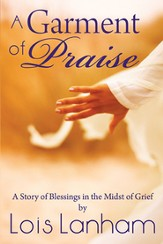 A Garment of Praise: A Story of Blessings in the Midst of Grief - eBook