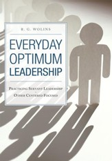 Everyday Optimum Leadership: Practicing Servant Leadership - Other Centered Focused - eBook