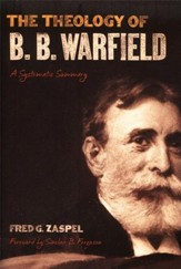 The Theology of B.B. Warfield: A Systematic Summary