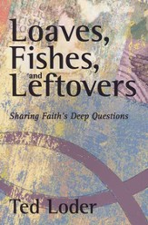 Loaves, Fishes, and Leftovers: Sharing Faith's Deep Questions