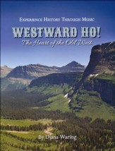 Experience History Through Music: Westward Ho! The Heart of  the Old West Book & Audio CD