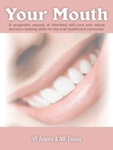 Your Mouth: A pragmatic expose of informed self-care & astute decision-making skills for the oral healthcare consumer - eBook