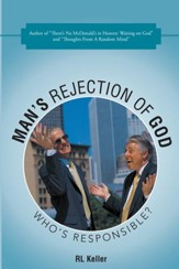 Man's Rejection of God: Who's Responsible? - eBook