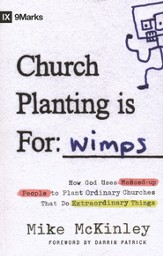 Church Planting Is For Wimps: How God Uses Messed Up People to Plant Ordinary Churches That Do Extraordinary
