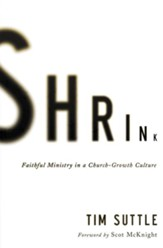 Shrink: Faithful Ministry in a Church-Growth Culture