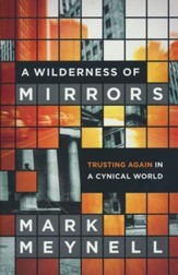 Wilderness of Mirrors: Trusting Again in a Cynical World