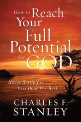 How to Reach Your Full Potential for God: Never Settle for Less Than His Best - eBook