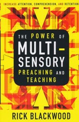 The Power of Multisensory Preaching and Teaching: Increase Attention, Comprehension, and Retention