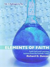 Elements of Faith, Volume 1: Faith Facts and Learning Lessons on the Periodic Table