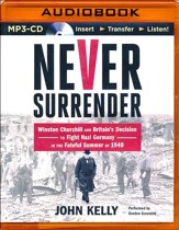 Never Surrender: Winston Churchill and Britain's Decision to Fight Nazi Germany in the Fateful Summer of 1940 - unabridged audio book on MP3-CD