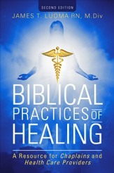 Biblical Practices of Healing: A Resource for Chaplains and Health Care Providers: Second Edition - eBook