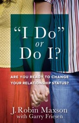 I Do or Do I?: Are You Ready to Change Your Relationship Status? - eBook