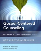 Gospel-Centered Counseling: How Christ Changes Lives