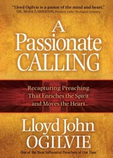 Passionate Calling, A: Recapturing Preaching That Enriches the Spirit and Moves the Heart - eBook