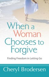 When a Woman Chooses to Forgive: Finding Freedom in Letting Go - eBook