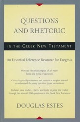 Questions and Rhetoric in the Greek New Testament: An Essential Reference Resource for Exegesis