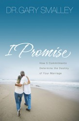 I Promise: How 5 Essential Commitments Determine the Destiny of Your Marriage - eBook