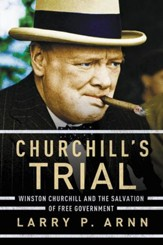 Churchill's Trial: Winston Churchill and the Salvation of Free Government - eBook