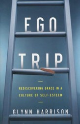 Ego Trip: Rediscovering Grace in a Culture of Self-Esteem - Slightly Imperfect