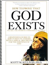How to Prove That God Exists Volume 1: The Thomistic Cosmological Argument Study Manual