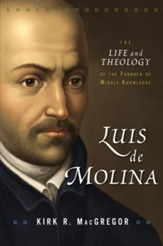Luis de Molina: The Life and Theology of the Founder of Middle Knowledge