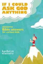 If I Could Ask God Anything: Awesome Bible Answers for Curious Kids - eBook