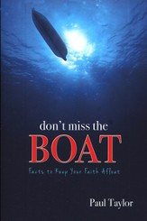 Don't Miss the Boat: Facts to Keep Your Faith Afloat