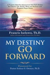 My Destiny Go Forward Into God's Destiny For Church, Life, Family, Home and