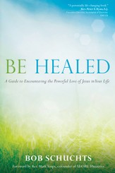 Be Healed: A Guide to Encountering the Powerful Love of Jesus in Your Life - eBook