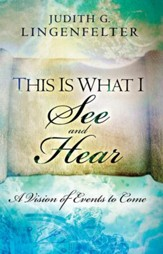 This Is What I See and Hear: A Vision of Events to Come - eBook