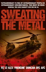 Sweating the Metal: Flying Under Fire. A Chinook Pilot's Blistering Account of Life, Death and Dust in Afghanistan / Digital original - eBook