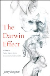 The Darwin Effect: Its Influence on Nazism, Eugenics, Racism, Communism, Capitalism & Sexism