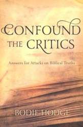 Confound The Critics: Answers For Attacks On Biblical Truths