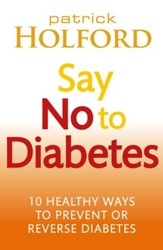 Say No To Diabetes: 10 Secrets to Preventing and Reversing Diabetes / Digital original - eBook