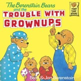 The Berenstain Bears and the Trouble with Grownups - eBook