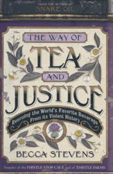 Way Of Tea And Justice: Rescuing The World's Favorite Beverage From Its Violent History