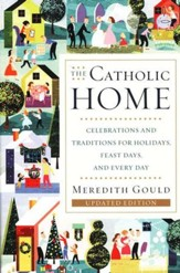 The Catholic Home: Celebrations and Traditions for Holidays, Feast Days and Every Day