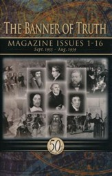 Banner of Truth Magazine Issues 1-16