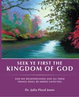 Seek Ye First the Kingdom of God: And His Righteousness and All These Things Shall Be Added unto You - eBook