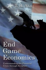 End Game Economics: Understanding the Financial Crisis through Scripture - eBook