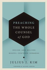 Preaching the Whole Counsel of God: Design and Deliver Gospel-Centered Sermon