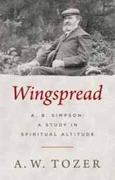 Wingspread: A. B. Simpson: A Study in Spiritual Altitude / New edition - eBook