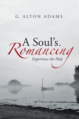 A Soul's Romancing: Experience the Holy - eBook
